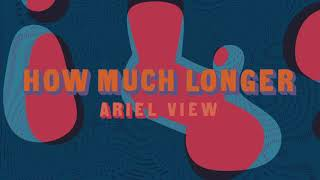 Ariel View - How Much Longer (Full Album Stream)