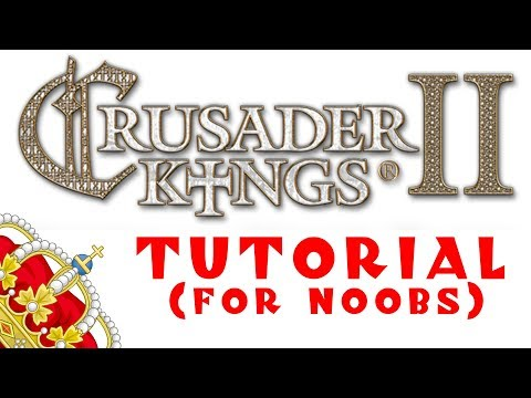 Crusader Kings 2: A Tutorial for Complete Beginners - Part 1/3