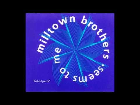 Milltown Brothers - Natural  (Seems To Me)