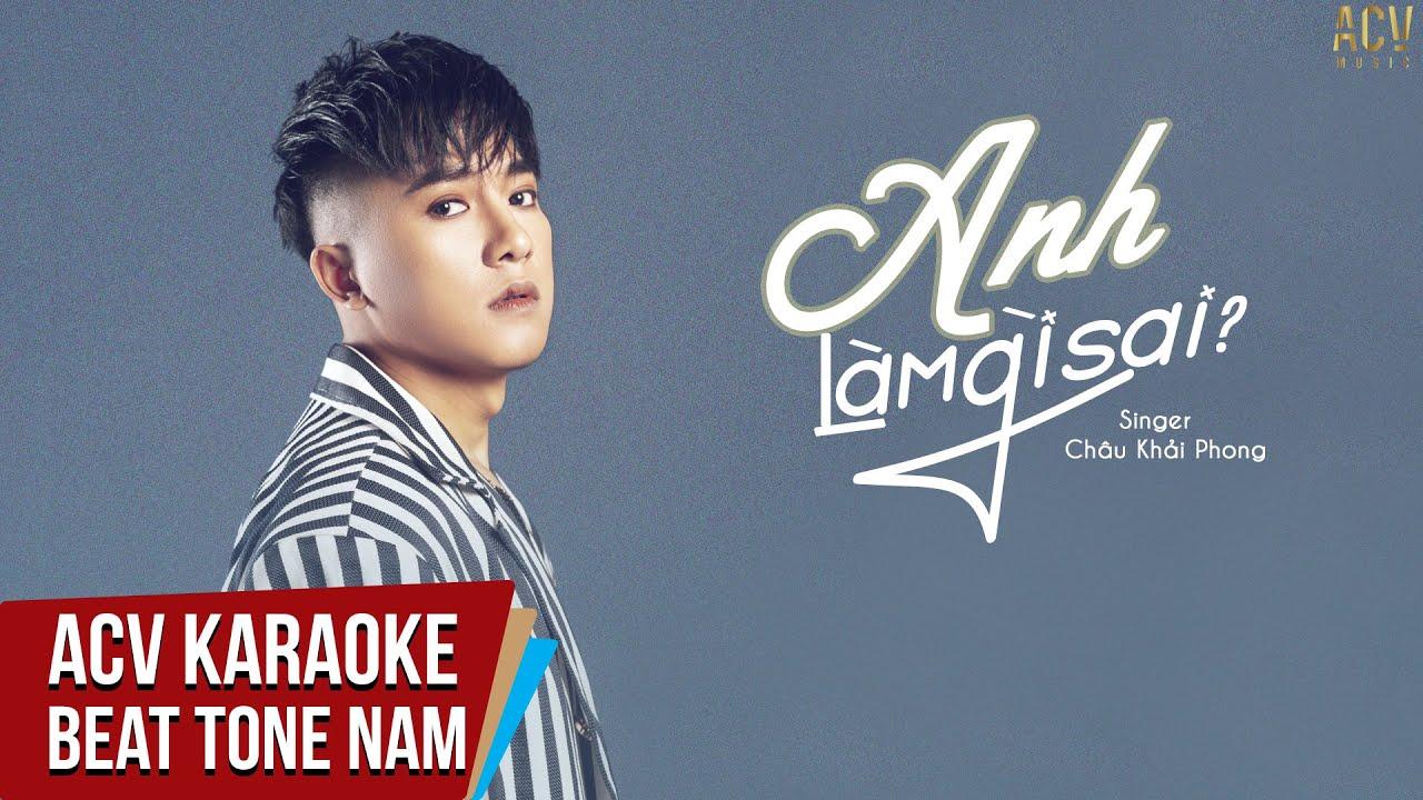 Karaoke   Anh Làm Gì Sai - Châu Khải Phong   Beat Tone Nam