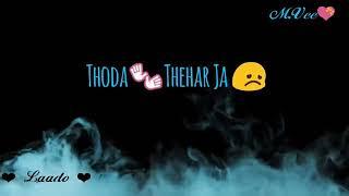 Sathi re thoda thehar ja