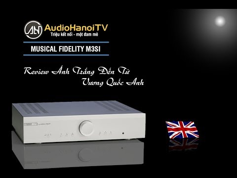 [AudiohanoiTV] Số 61: Review Ampli Musical Fidelity M3si