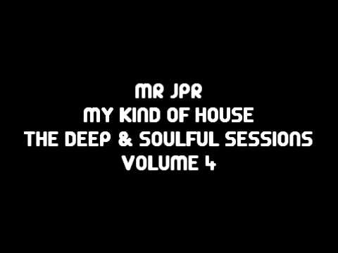 MR JPR - MY KIND OF HOUSE - THE DEEP & SOULFUL SESSIONS - VOL 4