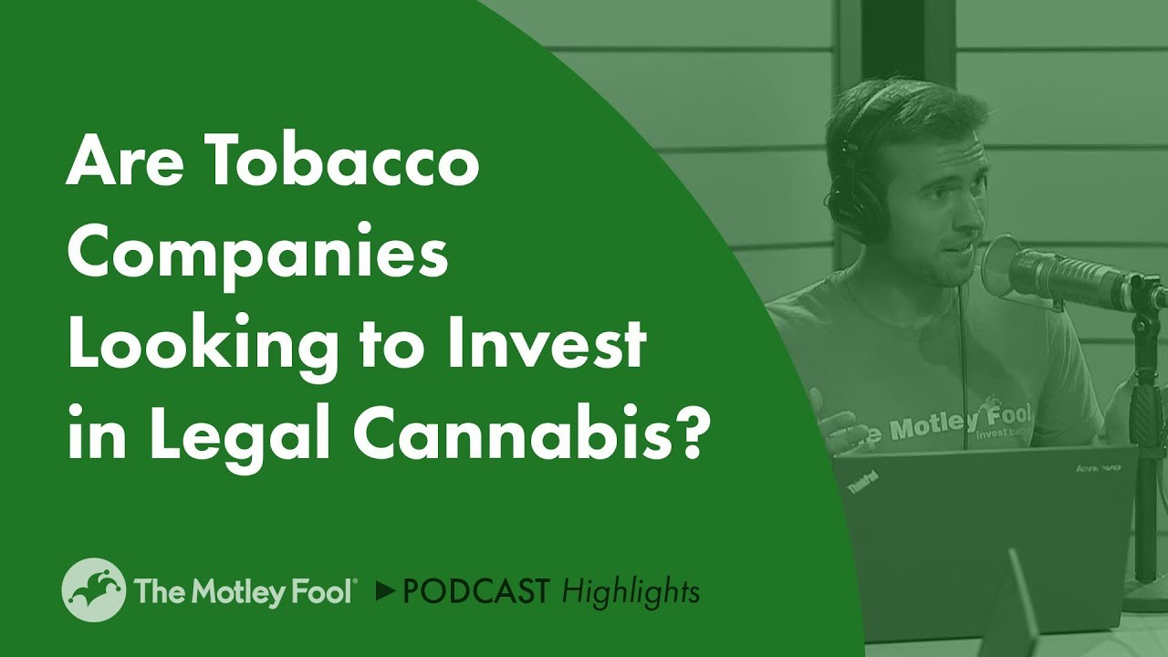 Invest Companies Are Tobacco Companies Looking To Invest In Legal Cannabis