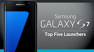 Top Five Launchers for Galaxy S7 and Galaxy S7 Edge