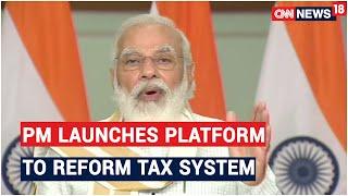 PM Modi Launches New Platform To Reform & Simplify Tax System   CNN News18