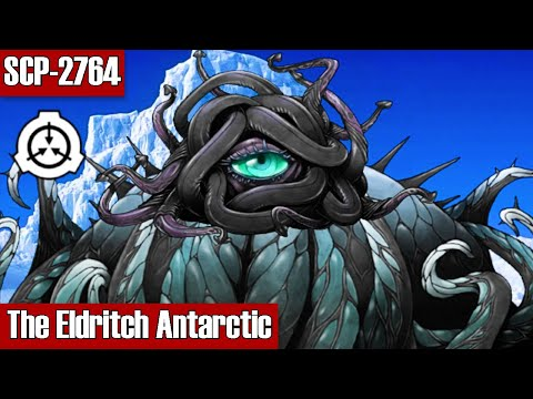 SCP-2764 The Eldritch Antarctic | Object Class Keter | Spacetime/Temporal/Biological/Telepathic SCP