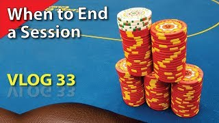 When to End a Session – Poker Vlog 33