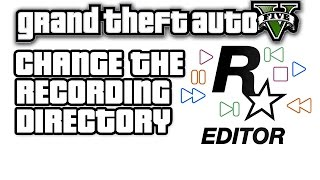 GTA V: Change the Rockstar Editor recording directory