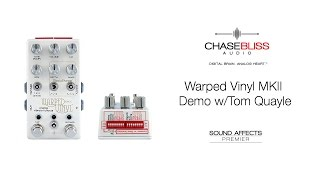Chase Bliss Audio Warped Vinyl MKII Demo w/ Tom Quayle