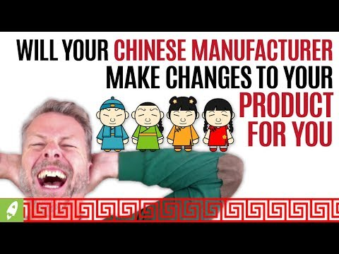 WILL YOUR CHINESE MANUFACTURER MAKE CHANGES TO YOUR PRODUCT FOR YOU