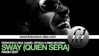 Francesco Diaz, Daniel Ortega & Mike Moorish - Sway (Quien Sera) - Radio Edit