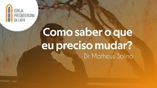 Como saber o que eu preciso mudar? - Dr. Matheus Solino