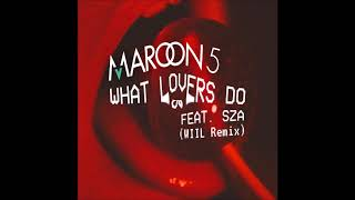 Maroon 5 - What Lovers Do (feat. SZA) (WIIL Remix)[Free Donwload]