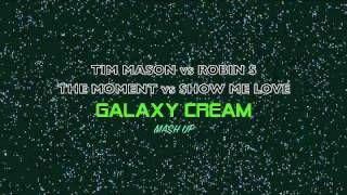 Tim Mason vs Robin S - The Moment vs Show Me Love (GALAXY CREAM MASH UP)!!