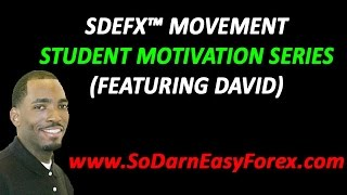 SDEFX Student Motivation Series (David) - So Darn Easy ForeX