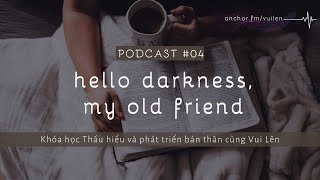 Podcast Vui Lên # 4 Hello Darkness, my old friend