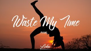 Pawl - Waste My Time (Lyrics) MP3