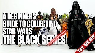 A Beginners Guide to Collecting Star Wars The Black Series