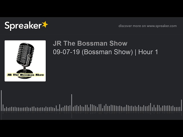 09-07-19 (Bossman Show) | Hour 1 (made with Spreaker)