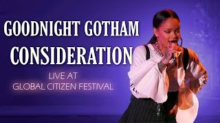 Rihanna Goodnight Gotham/Consideration | Live at Global Citizen Festival 2016