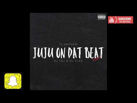 Dj Flex & Dj Taj ~ JuJu on Dat Beat | TZ...
