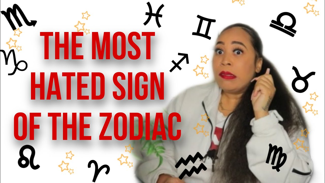 Most hated zodiac sign