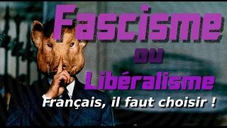 Fascisme ou Libéralisme ?... Français, il faut choisir !