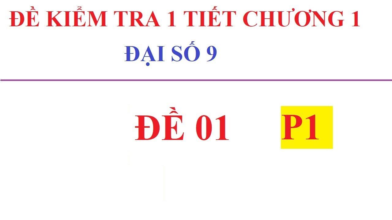 ĐỀ KIỂM TRA 1 TIẾT CHƯƠNG 1 – ĐẠI SỐ 9 CÓ LỜI GIẢI CHI TIẾT. ĐỀ 01 – P1