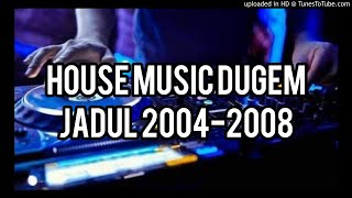 House Music Dugem Jadul 2004-2008
