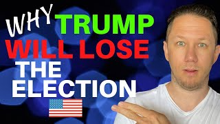 Here's Why Trump will LOSE the Election in 2020