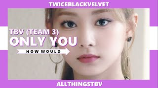 """How Would TBV (Team 3) Sing """"Only You"""" by Miss A?"""
