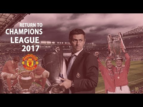 Return to Champions League - 2017 | Manchester United