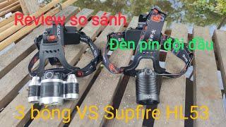 Review so sánh đèn pin đội đầu: 3 bóng và Supfire HL53