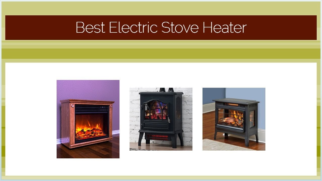 Best Electric Stove Fireplace Best Electric Stove Heater