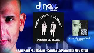Sean Paul Ft. J Balvin - Contra La Pared (Dj Nev Rmx)