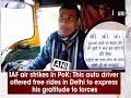 IAF air strikes: Auto driver offers free rides in Delhi to express his gratitude to forces