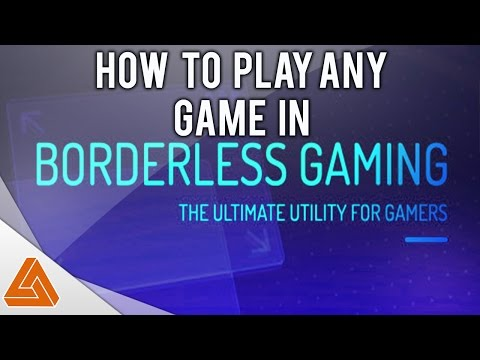 How to play Any Game in Borderless!