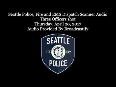 Seattle Police, Fire and EMS Dispatch Scanner Audio Three Officers shot