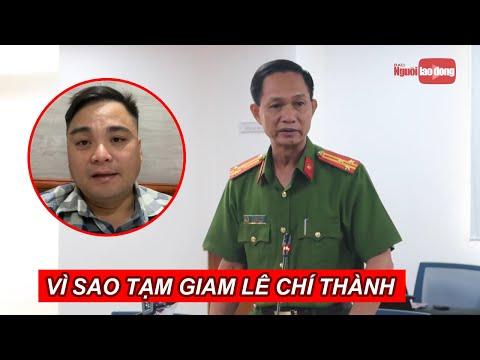 Công an TP HCM tiết lộ nguyên nhân tạm giam Lê Chí Thành