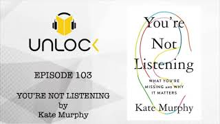 Unlock Podcast Episode #103: You're Not Listening: What you're missing and Why it matters