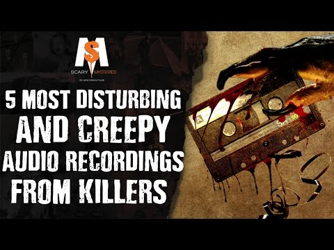 5 Most DISTURBING & CREEPY Audio Recordings from KILLERS
