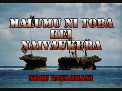 Noqu Daulomani-Malumu Ni Toba Kei Naivaukura