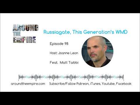 Ep 98 Russiagate, This Generation's WMD feat Matt Taibbi