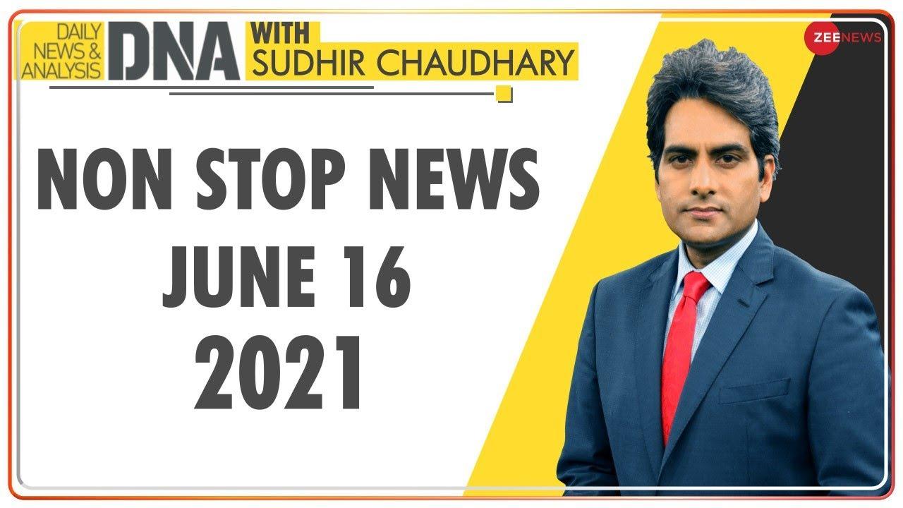 DNA: Non Stop News; June 16, 2021 | Top News Today | Hindi News | Nonstop News | Fast News