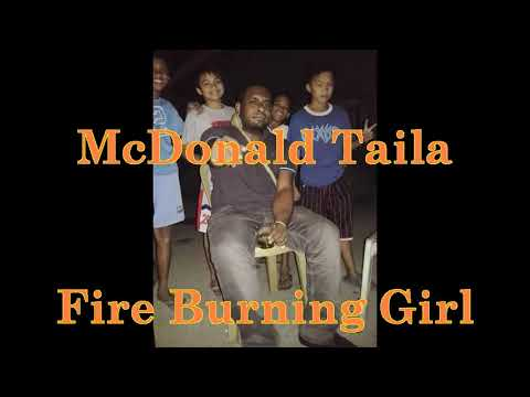 McDonald Taila   FIRE BURNING GIRL  PNG Local Music 2017 fresh