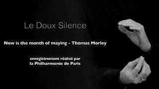 Le Doux Silence - Now is the month of maying - Thomas Morley