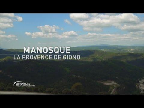 CHRONIQUES MEDITERRANEENNES - Manosque, la Provence de Giono