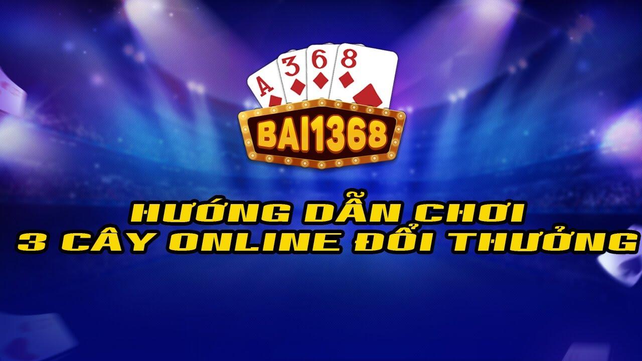 Hướng dẫn chơi bài 3 cây Online đổi thưởng tại Bài 1368