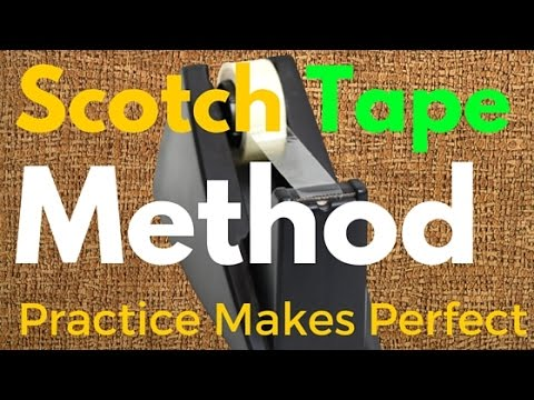 Practice Makes Perfect: How to Use the Scotch-Tape Method